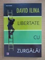 Anticariat: David Ilina - Libertate cu zurgalai