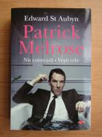 Anticariat: Edward St Aubyn - Patrick Melrose. Nu conteaza. Vesti rele