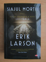 Anticariat: Erik Larson - Siajul mortii. Ultima calatorie a navei Lusitania