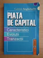 Gabriela Anghelache - Piata de capital. Caracteristici, evolutii, tranzactii