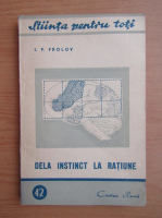 Anticariat: I. P. Frolov - Dela instinct la ratiune