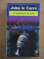 Anticariat: John Le Carre - Le directeur de nuit