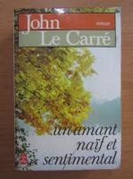 John Le Carre - Un amant naif et sentimental