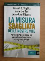 Anticariat: Joseph E. Stiglitz - La misura sbagliata delle nostre vite