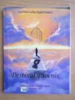 Anticariat: Lavinia Lelia Dumitrescu - Destinul Phoenix