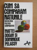 Anticariat: Mattei Dogan - Cum sa comparam natiunile. Sociologia politica comparativa