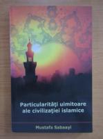 Mustafa Sabaayi - Particularitati uimitoare ale civilizatiei islamice