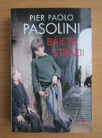 Anticariat: Pier Paolo Pasolini - Baietii strazii