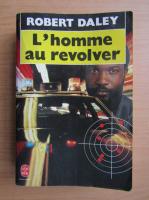 Anticariat: Robert Daley - L'homme au revolver