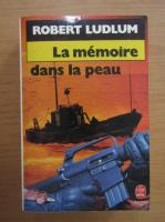 Anticariat: Robert Ludlum - La memoire dans la peau