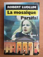 Anticariat: Robert Ludlum - La mosaique parsifal (volumul 1)