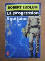 Anticariat: Robert Ludlum - La progression aquitaine