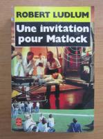 Anticariat: Robert Ludlum - Une invitation pour Matlock