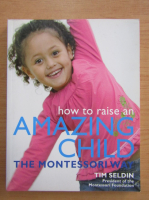 Anticariat: Tim Seldin - How to rise an amazing child