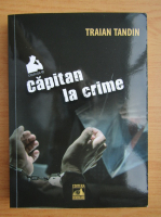 Traian Tandin - Capitan la crime