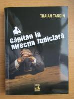 Traian Tandin - Capitan la Directia Judiciara