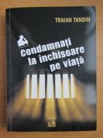 Traian Tandin - Condamnati la inchisoare pe viata