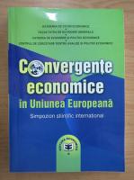Anticariat: Convergente economice in Uniunea Europeana. Simpozion stiintific international