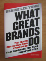 Denise Lee Yohn - What great brands do. The seven brand-building principles that separate the best from the rest