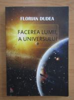 Anticariat: Florian Dudea - Facerea lumii, a universului