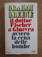 Graham Greene - Il dottor Fischer a Ginevra ovvero la cena delle bombe
