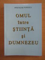 Anticariat: Hristache Popescu - Omul intre stiinta si Dumnezeu