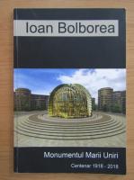 Anticariat: Ioan Bolborea - Monumentul Marii Unirii. Centenar 1918-2018