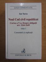 Ion Turcu - Noul cod civil republicat. Carte a V-a. Despre obligatii