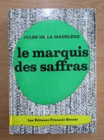 Jules de la Madelene - Le marquis des saffras