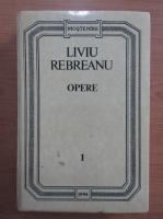 Liviu Rebreanu - Opere (volumul 1)