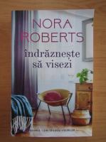 Anticariat: Nora Roberts - Indrazneste sa visezi (volumul 1)