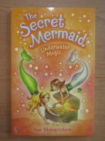 Anticariat: Sue Mongredien - The secret mermaid. Underwater magic