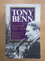 Tony Benn - Against the tide. Diaries 1973-76