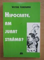 Anticariat: Victor Coroianu - Hipocrate, am jurat stramb?