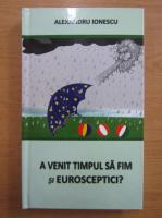 Anticariat: Alexandru Ionescu - A venit timpul sa fim si eurosceptici?