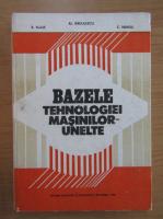 Anticariat: Alexandru Radulescu - Bazele tehnologiei masinilor-unelte