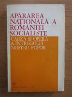 Anticariat: Apararea nationala a Romaniei socialiste. Cauza si opera a intregului nostru popor