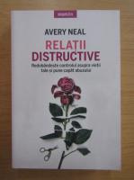 Anticariat: Avery Neal - Relatii distructive