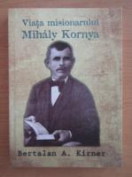 Anticariat: Bertalan A. Kirner - Viata misionarului Mihaly Kornya