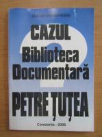 Anticariat: Bucur Brasoveanu - Cazul biblioteca documentara. Petre Tutea