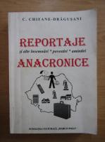 Anticariat: Constantin Chifane Dragusani - Reportaje anacronice si alte insemnari, povestiri, amintiri