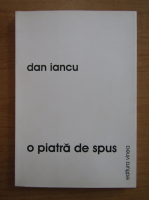 Dan Iancu - O piatra de spus