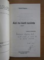Anticariat: Gabriel Dragnea - Aici nu sunt cuvinte (cu autograful autorului)