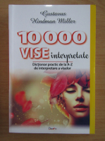 Gustavus Hindman Miller - 10000 vise interpretate. Dictionar practic de la A-Z de interpretare a viselor