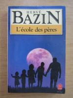 Anticariat: Herve Bazin - L'ecole des peres