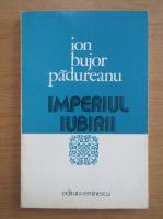 Ion Bujor Padureanu - Imperiul iubirii