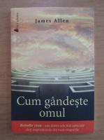 Anticariat: James Allen - Cum gandeste omul