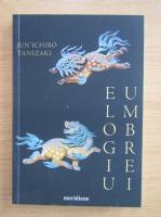 Junichiro Tanizaki - Elogiu umbrei