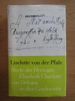 Anticariat: Liselotte von der Pfalz. Briefe der Herzogin Elisabeth Charlotte von Orleans an ihre Geschwister
