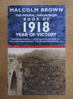 Anticariat: Malcom Brown - The Imperial War Museum. Book of 1918. Year of victory